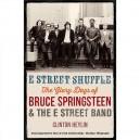 E STREET SHUFFLE - THE GLORY DAYS OF BRUCE SPRINGSTEEN & THE E STREET BAND - Por CLINTON HEYLIN - UK (2012)
